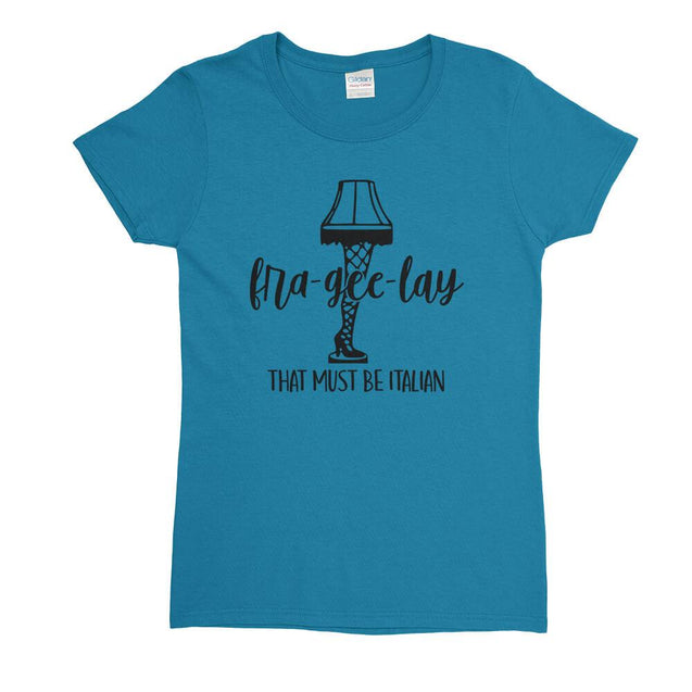 Fra-Gee-Lay That Must Be Italian Womens T-Shirt - Textual Tees