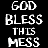 God Bless This Mess T-Shirts - Textual Tees