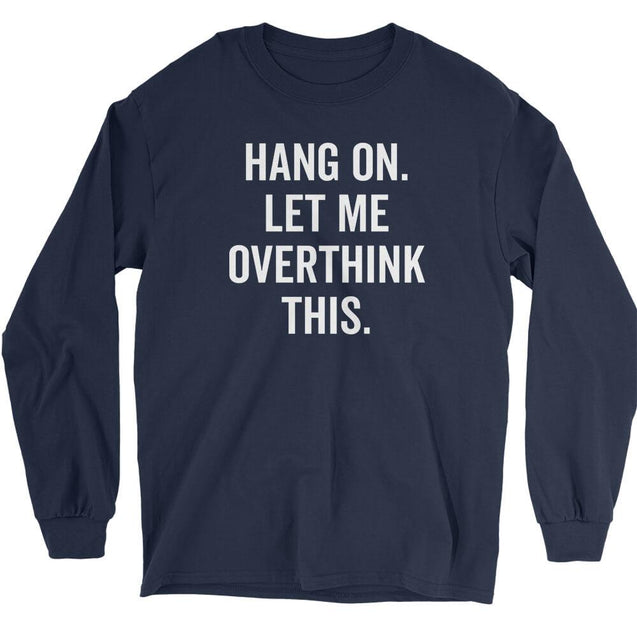 Hang on let me overthink this Long Sleeve T-Shirt Longsleeve T-Shirt - Textual Tees