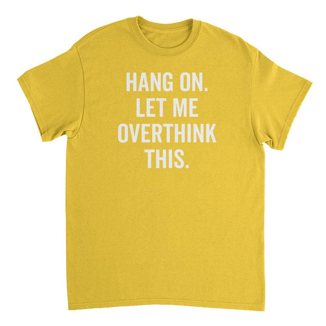 Hang on let me overthink this Mens T-Shirt Mens T-Shirt - Textual Tees