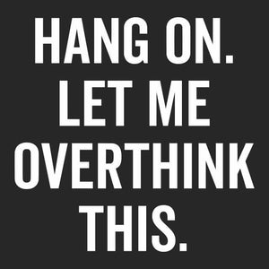 Hang on let me overthink this Mens T-Shirt - Textual Tees
