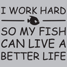 I Work Hard So My Fish Can Live A Better Life T-Shirt Mens T-Shirt - Textual Tees