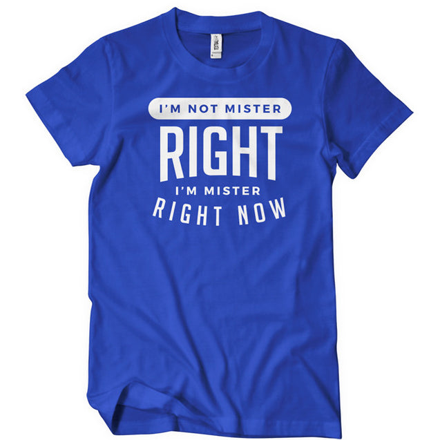 I'm Not Mister Right I'm Mister Right Now T-Shirt Mens T-Shirt - Textual Tees
