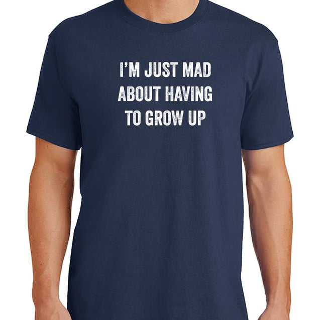 Im Just Mad About Having To Grow Up T-Shirt Mens T-Shirt - Textual Tees