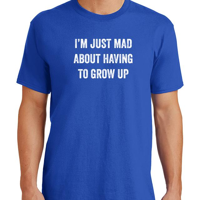 Im Just Mad About Having To Grow Up T-Shirt