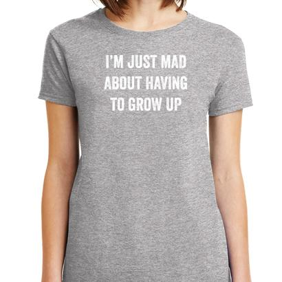 Im Just Mad About Having To Grow Up T-Shirt T-Shirts - Textual Tees