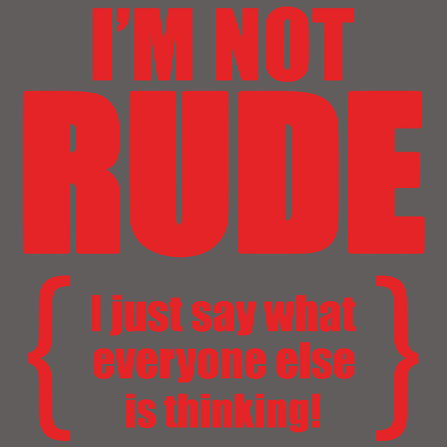 I'm Not Rude I Just Say What Everyone Else Is Thinking T-Shirt Mens T-Shirt - Textual Tees