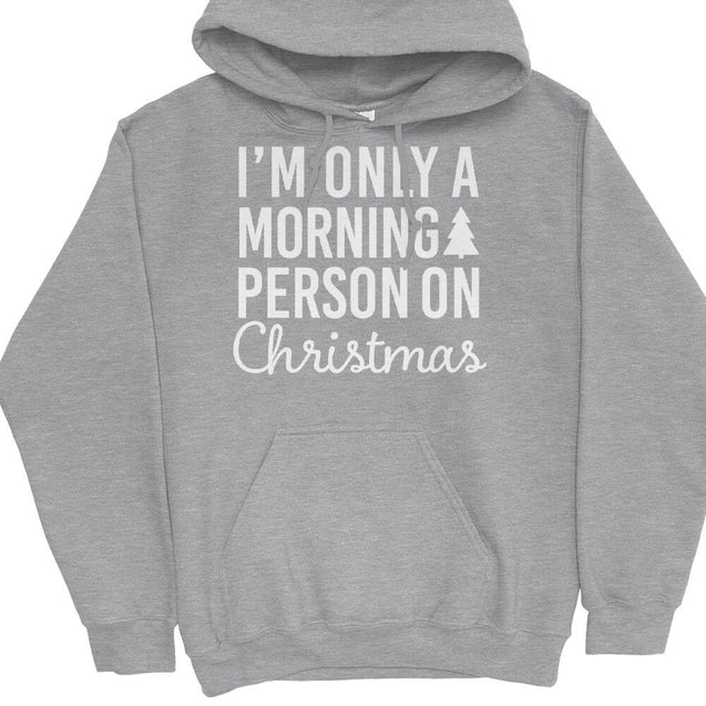 I'm Only a Morning Person On Christmas Hoodie Hoodie - Textual Tees