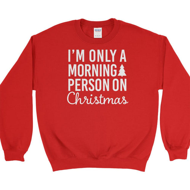 I'm Only a Morning Person On Christmas Sweatshirt Sweatshirt - Textual Tees