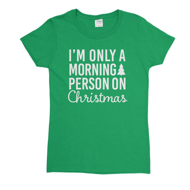 I'm Only a Morning Person On Christmas Womens T-Shirt Womens T-Shirt - Textual Tees