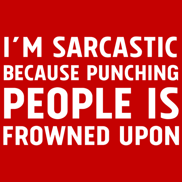 I'm Sarcastic Because Punching People Is Frowned Upon T-Shirt T-Shirts - Textual Tees