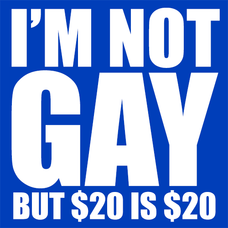 I'm Not Gay But $20 is $20