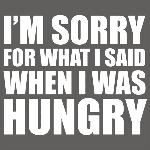 Im sorry for what i said when i was hungry t shirt textual tees im sorry for what i said when i was hungry altavistaventures Choice Image