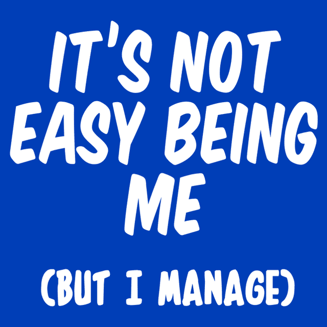 It's Not Easy Being Me But I Manage T-Shirt Mens T-Shirt - Textual Tees