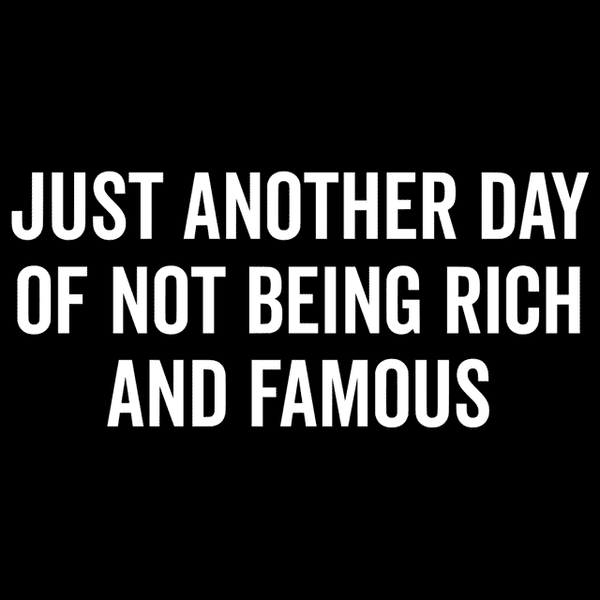 Just Another Wordpress Com Site: Just Another Day Of Not Being Rich And Famous T-Shirt