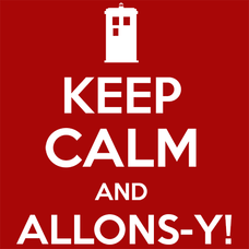 Keep Calm and Allons-y!