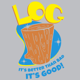 Log It's Better Than Bad It's Good