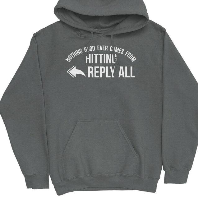 Nothing Good Ever Comes From Hitting Reply All Hoodie Hoodie - Textual Tees