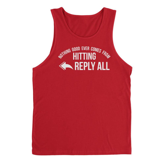 Nothing Good Ever Comes From Hitting Reply All Mens Tanktop Mens Tanktop - Textual Tees
