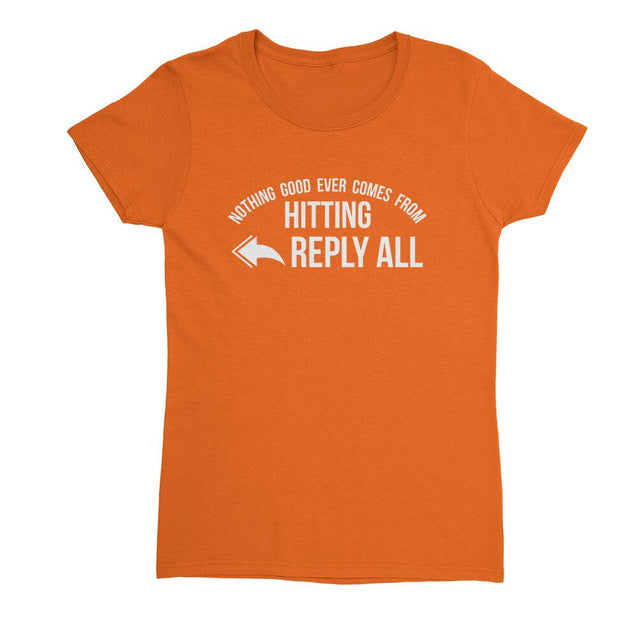 Nothing Good Ever Comes From Hitting Reply All Womens T-Shirt - Textual Tees