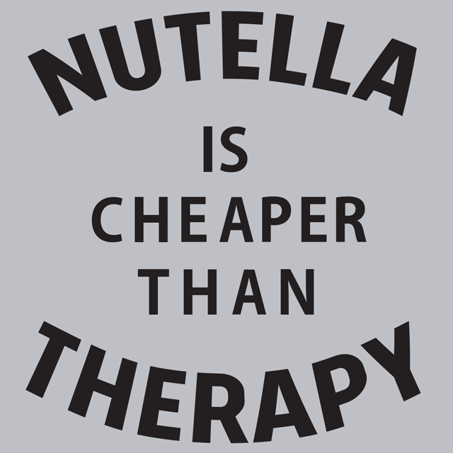 Nutella Is Cheaper Than Therapy