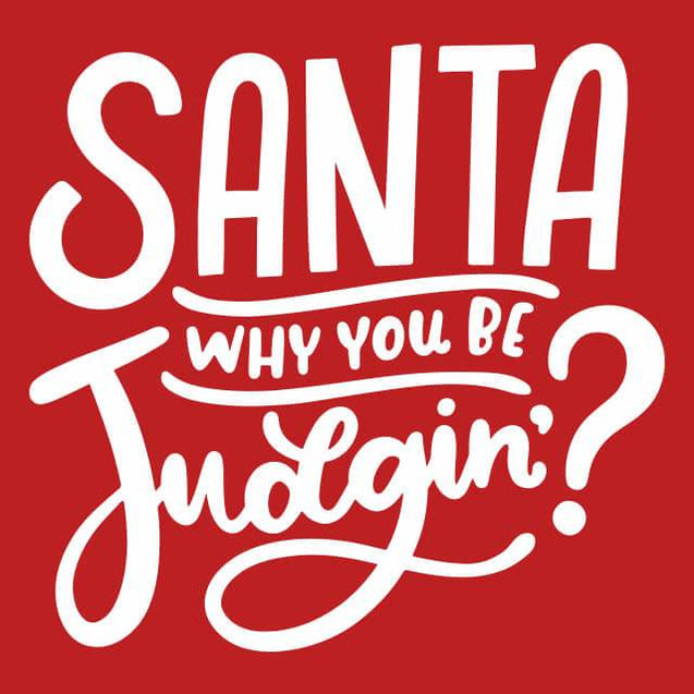 Santa Why You Be Judgin Womens T-Shirt Womens T-Shirt - Textual Tees