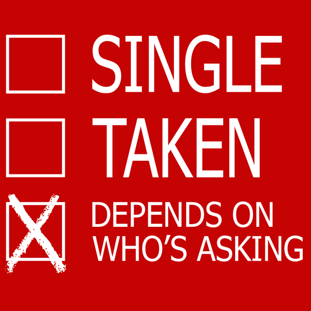 Single, Taken, Depends On Who's Asking