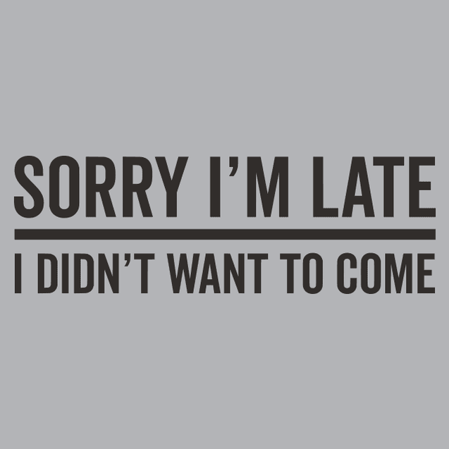 Sorry Im Late T-Shirt Mens T-Shirt - Textual Tees