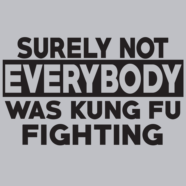 0a495b59f Surely Not Everybody Was Kung Fu Fighting T-Shirt | Textual Tees