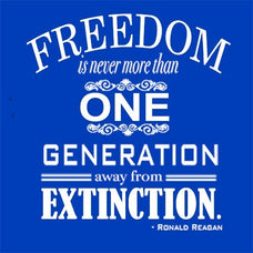 T-Shirts - Freedom Is Never More Than One Generation Away From Extinction