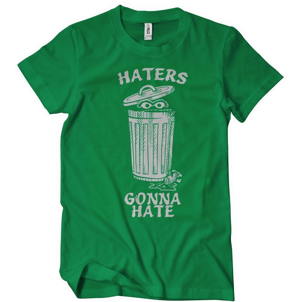 Haters gonna hate t shirt oscar the grouch textual tees for Cheap t shirt printing next day delivery
