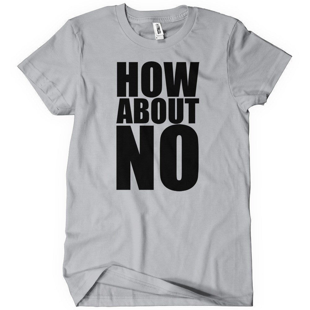 How About No T Shirt Funny Text Tee Textual Tees