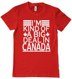 T-Shirts - I'm Kind Of A Big Deal In Canada