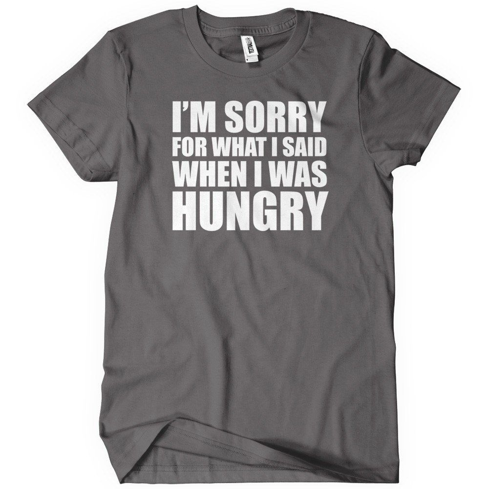 c965f5473 I'm Sorry For What I Said When I Was Hungry T-Shirt – Textual Tees