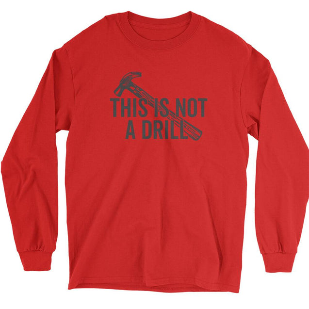 This Is Not A Drill Long Sleeve T-Shirt Longsleeve T-Shirt - Textual Tees