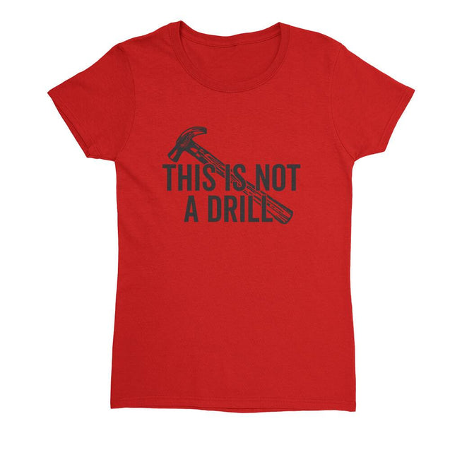This Is Not A Drill Womens T-Shirt Womens T-Shirt - Textual Tees