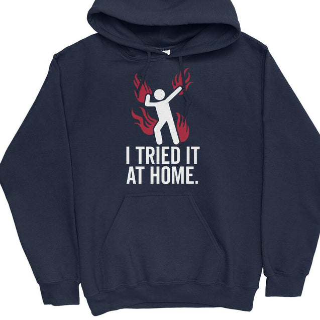 Tried It At Home Hoodie Hoodie - Textual Tees