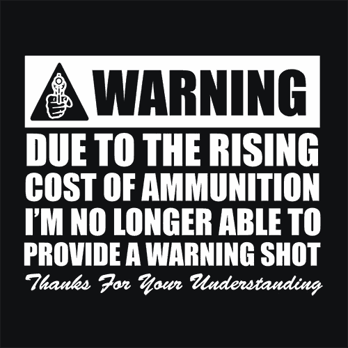 Warning Due To The Rising Cost Of Ammo