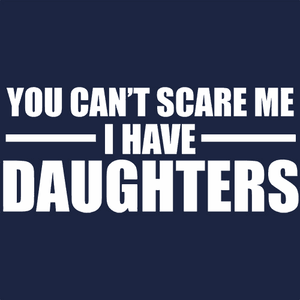 You Can't Scare Me I Have Daughters T-Shirt Mens T-Shirt - Textual Tees