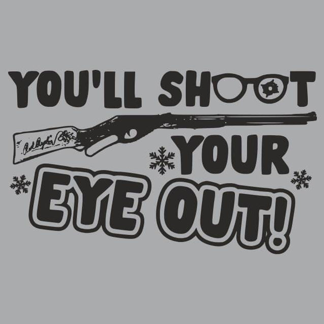 You'll Shoot Your Eye Out Womens T-Shirt Womens T-Shirt - Textual Tees