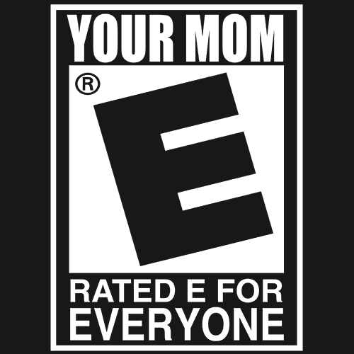 Your Mom Rated E For Everyone T Shirt Textual Tees