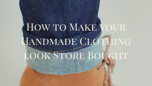 How To Make Your Handmade Clothing Look Store Bought