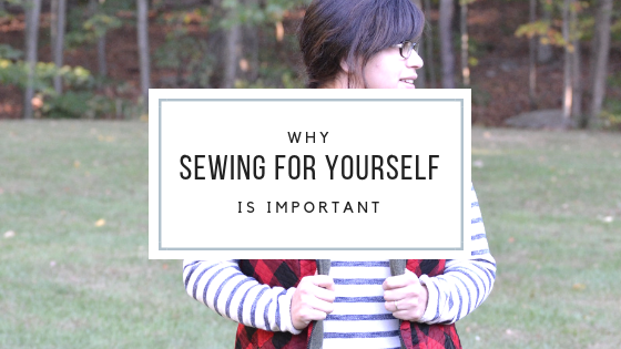 Why Sewing for Yourself is Important