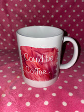 Load image into Gallery viewer, Could be coffee could be bourbon mug