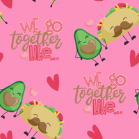 We Go Together Like Tacos & Avocados