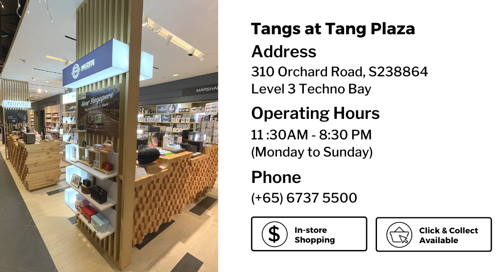 Analogue+ TANGS At TANG Plaza (MEN'S Floor Level 3)  310 Orchard Road, S238864  Operating Hours : 11:30AM - 8:30PM (Monday to Sunday)   Phone: (+65) 6737 5500
