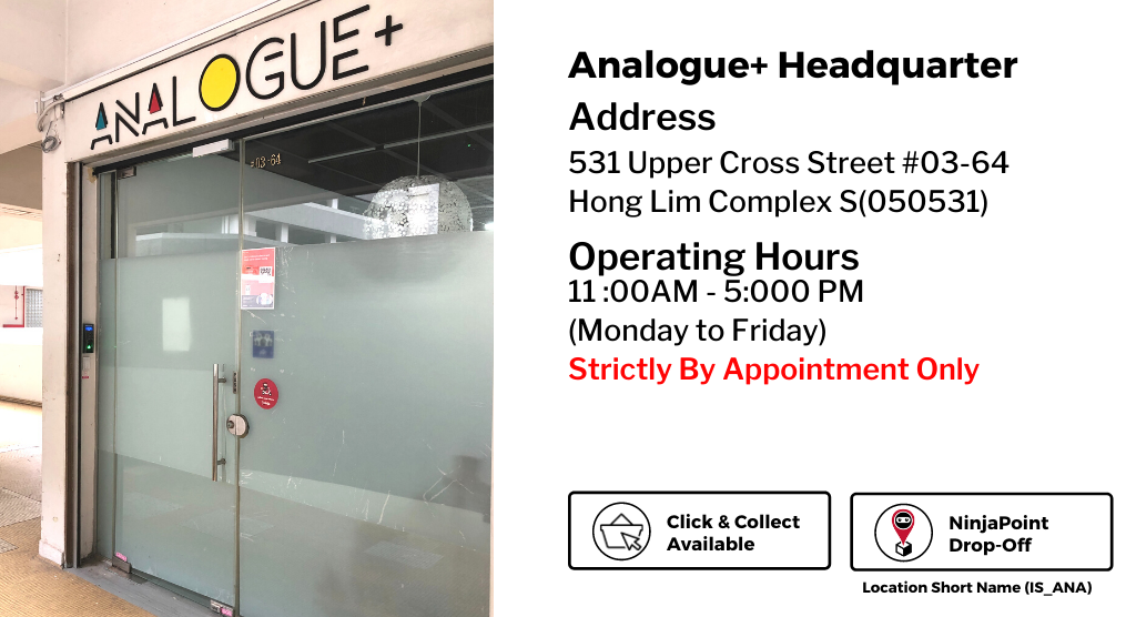 Analogue+ Office (Chinatown)  Address: 531 Upper Cross Street #03-64 Hong Lim Complex S(050531) Operating hours: 11:00 AM - 05:00 PM (Strictly by appointment) We are now part of Ninja Points: Location short name (IS_ANA)