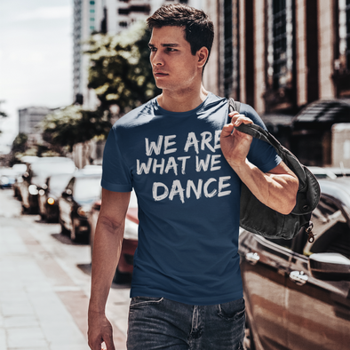 We Are What We Dance Men's Tee