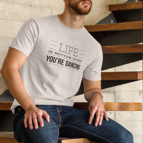 Life Is Better When You Are Dancing Men's Tee