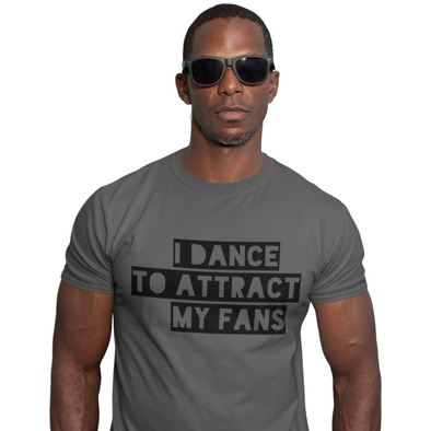 I Dance To Attract My Fans Men's Tee